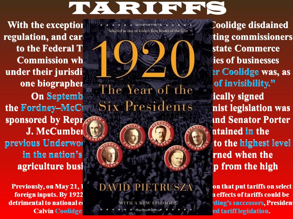 TARIFFS With the exception of favoring increased tariffs, Coolidge disdained regulation, and carried about this belief by appointing commissioners to