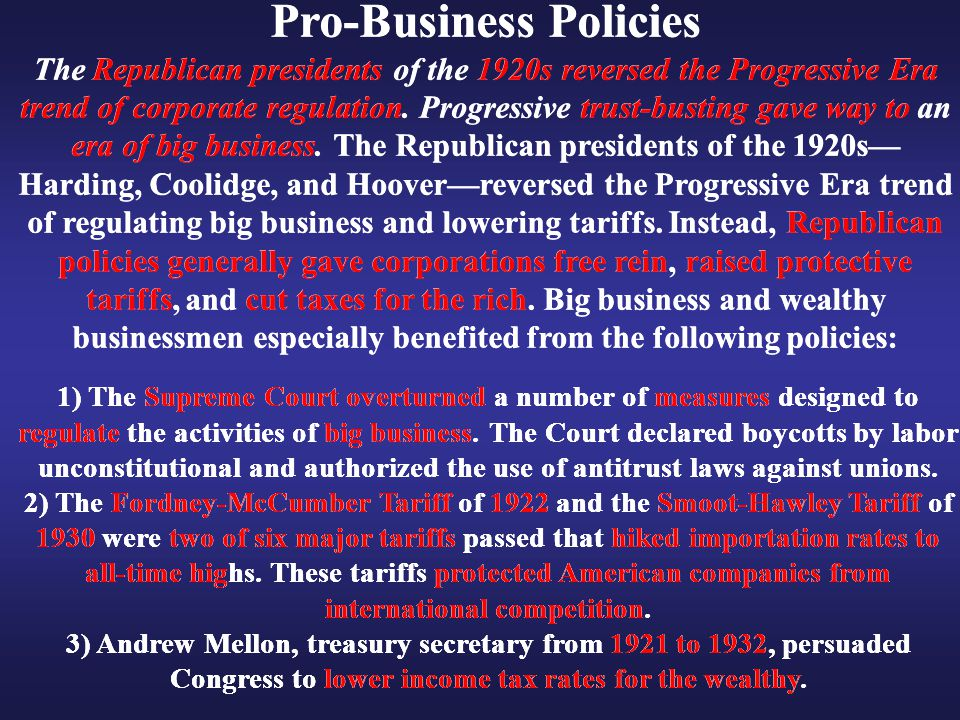 Pro-Business Policies The Republican presidents of the 1920s reversed the Progressive Era trend of corporate regulation. Progressive trust-busting gav