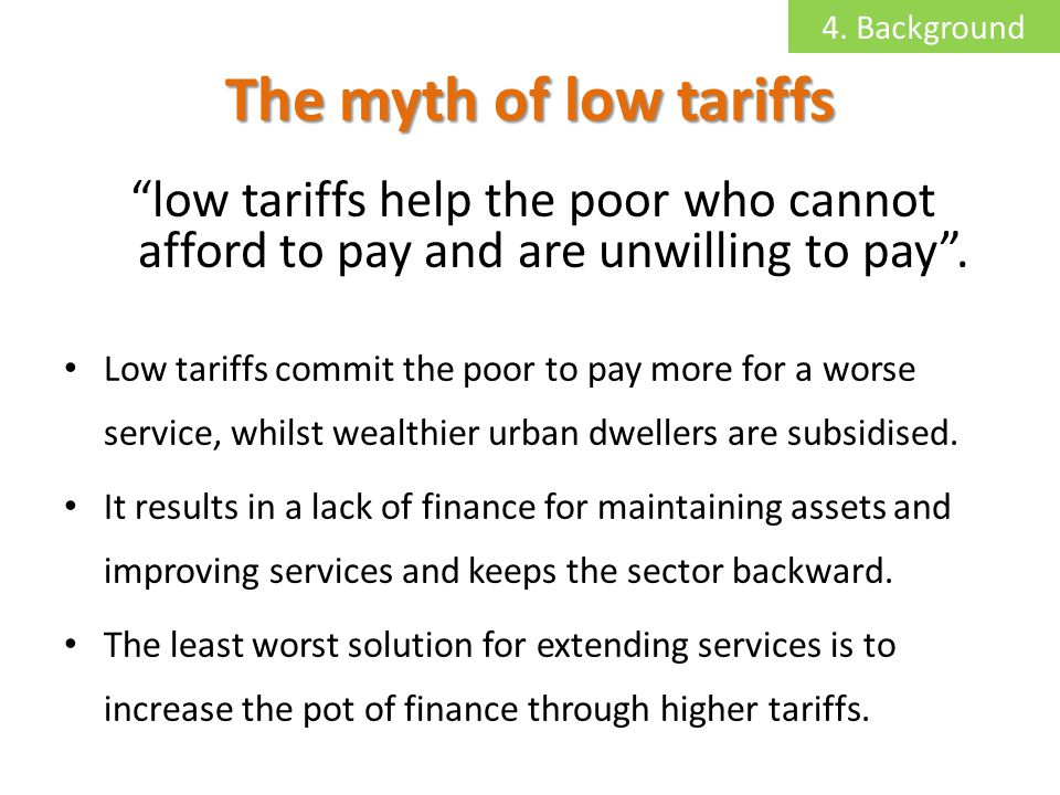 The myth of low tariffs low tariffs help the poor who cannot afford to pay and are unwilling to pay. Low tariffs commit the poor to pay more for a wor
