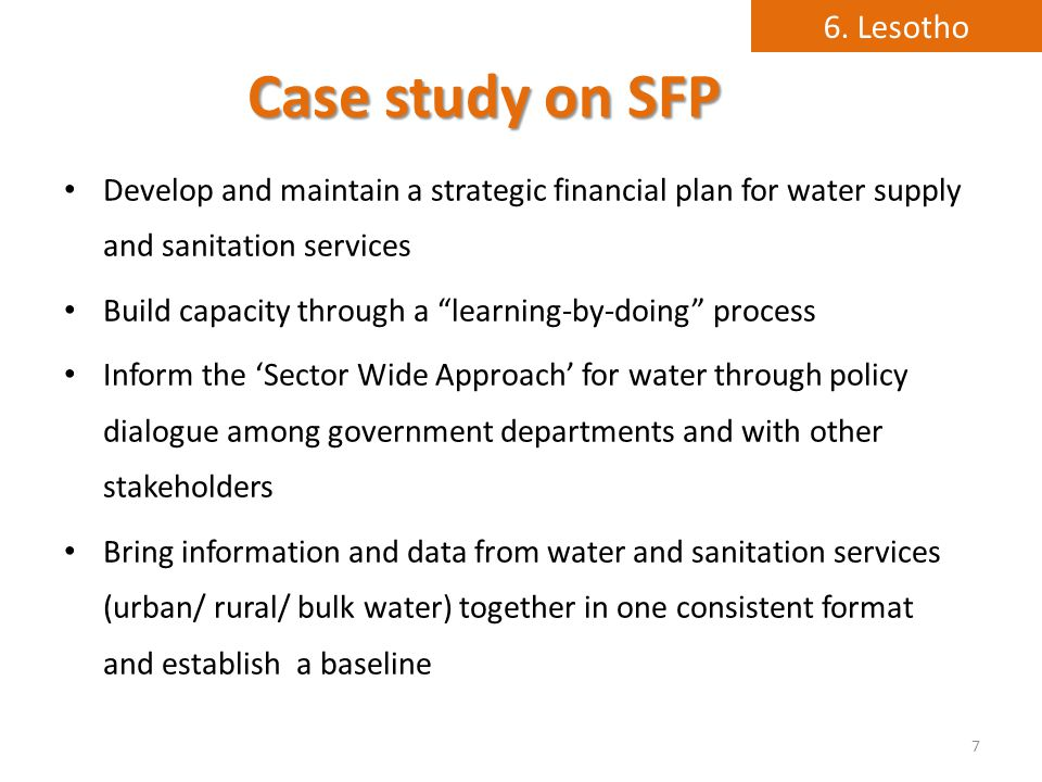 Case study on SFP Develop and maintain a strategic financial plan for water supply and sanitation services Build capacity through a learning-by-doing