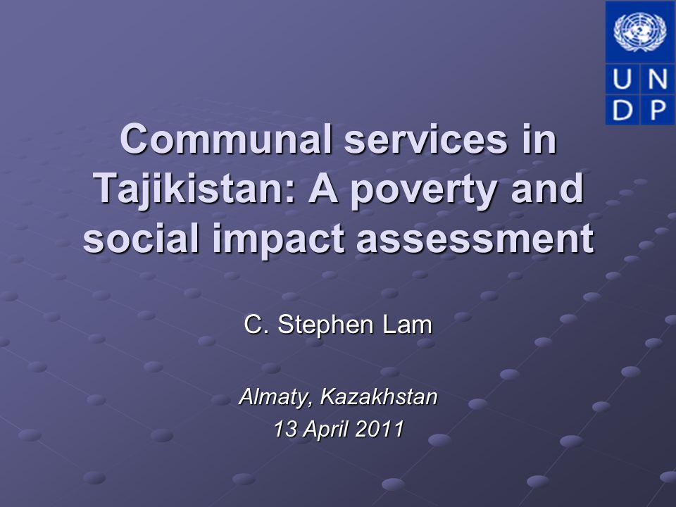 Communal services in Tajikistan: A poverty and social impact assessment C. Stephen Lam Almaty, Kazakhstan 13 April 2011
