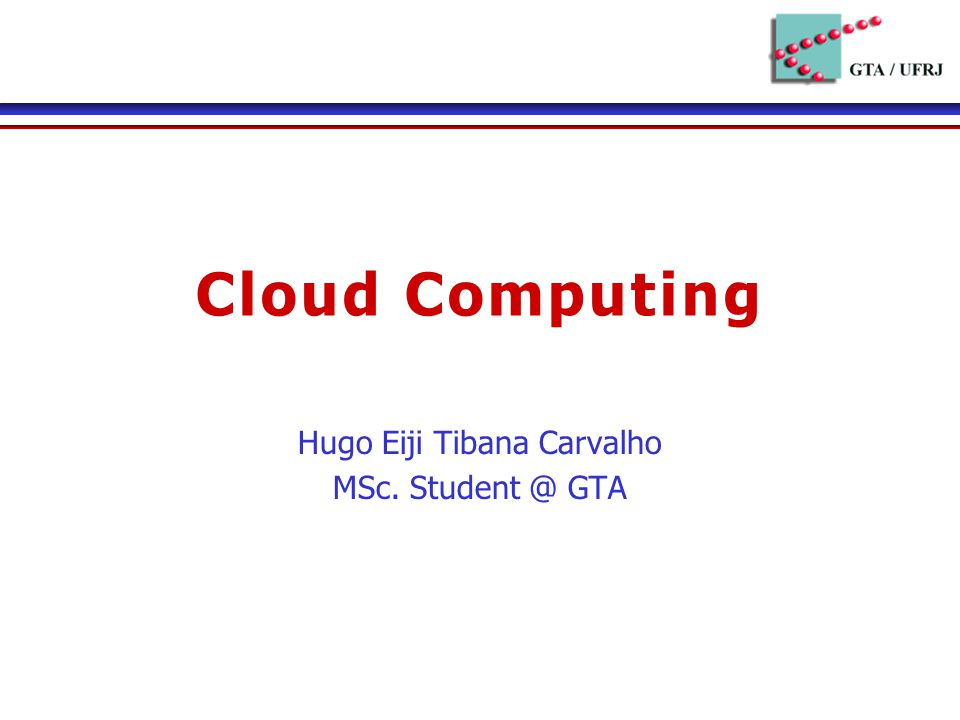 Cloud Computing Hugo Eiji Tibana Carvalho MSc. GTA