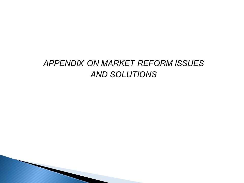 APPENDIX ON MARKET REFORM ISSUES AND SOLUTIONS