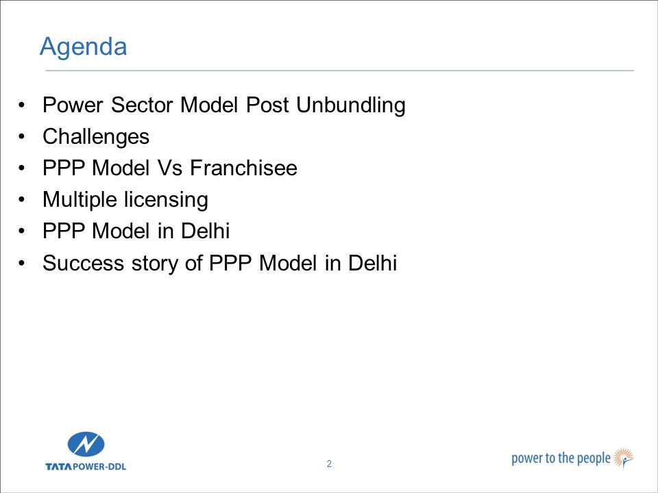 Agenda Power Sector Model Post Unbundling Challenges PPP Model Vs Franchisee Multiple licensing PPP Model in Delhi Success story of PPP Model in Delhi 2