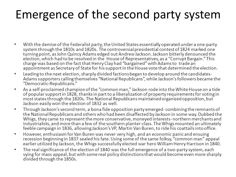 Emergence of the second party system With the demise of the Federalist party, the United States essentially operated under a one-party system through