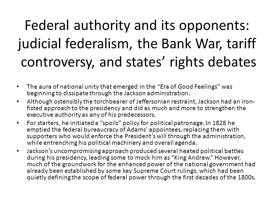 Federal authority and its opponents: judicial federalism, the Bank War, tariff controversy, and states rights debates The aura of national unity that