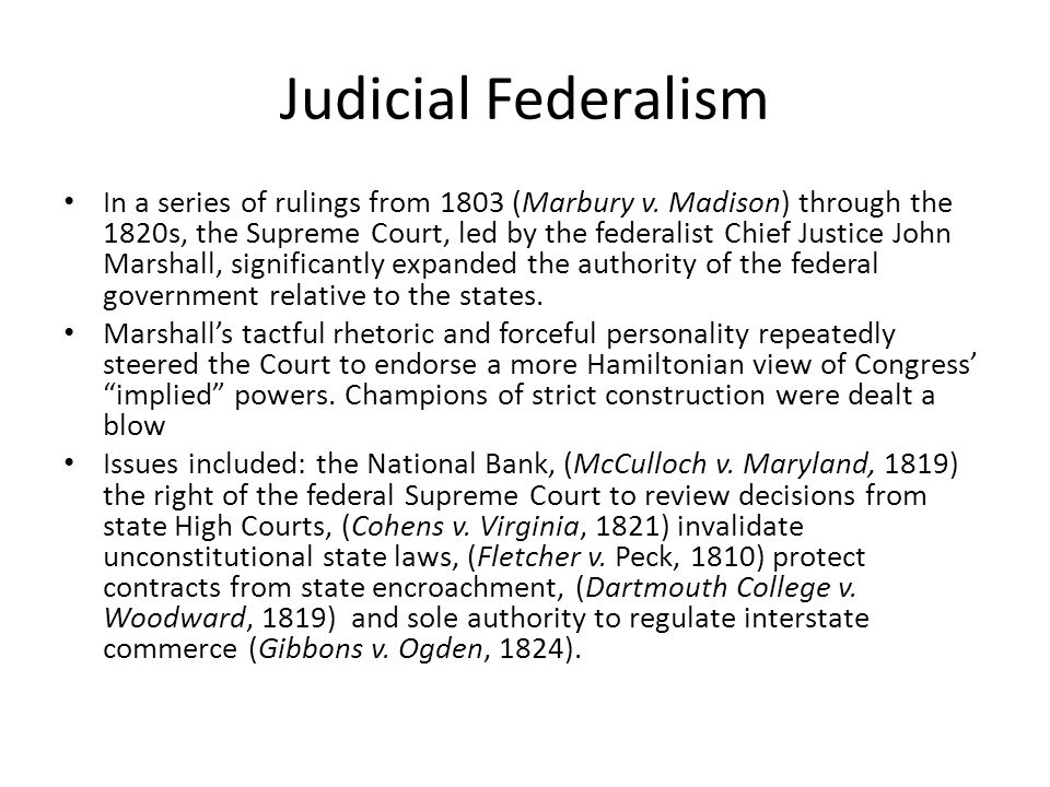 Judicial Federalism In a series of rulings from 1803 (Marbury v. Madison) through the 1820s, the Supreme Court, led by the federalist Chief Justice Jo