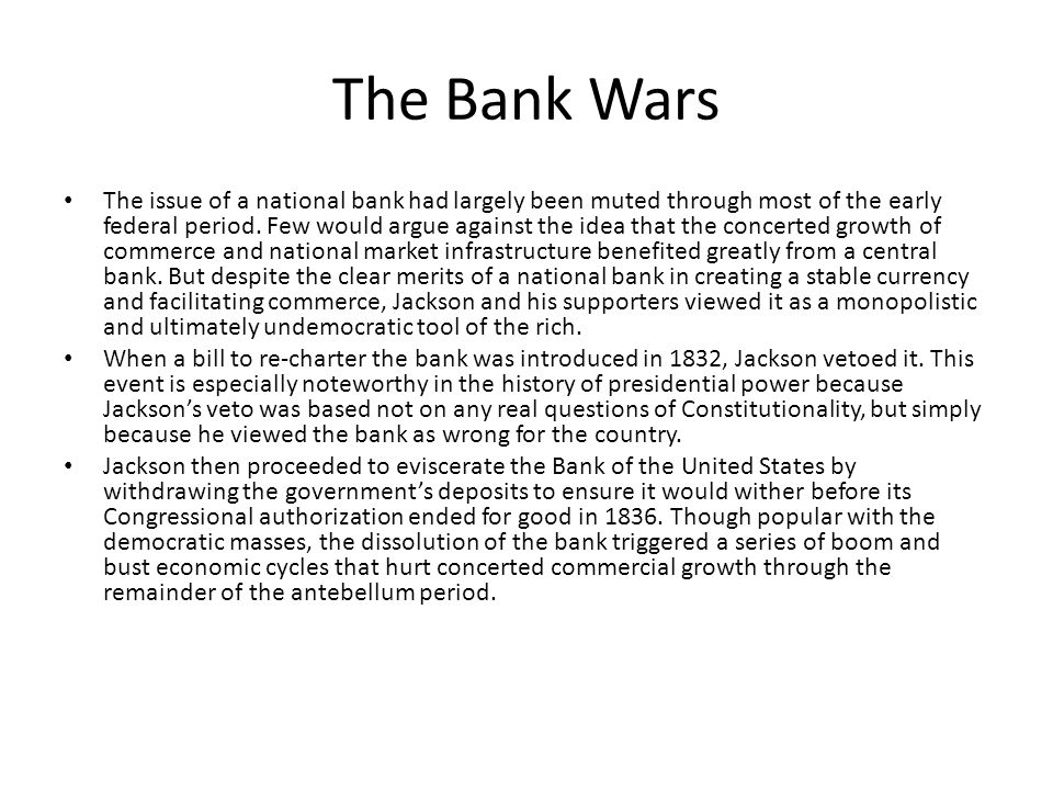 The Bank Wars The issue of a national bank had largely been muted through most of the early federal period. Few would argue against the idea that the
