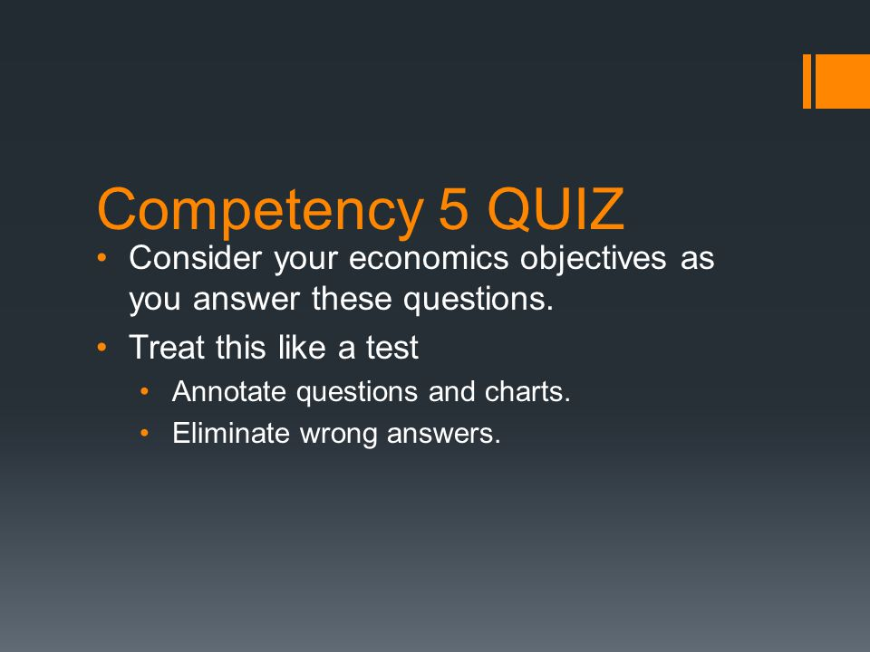 Competency 5 QUIZ Consider your economics objectives as you answer these questions.
