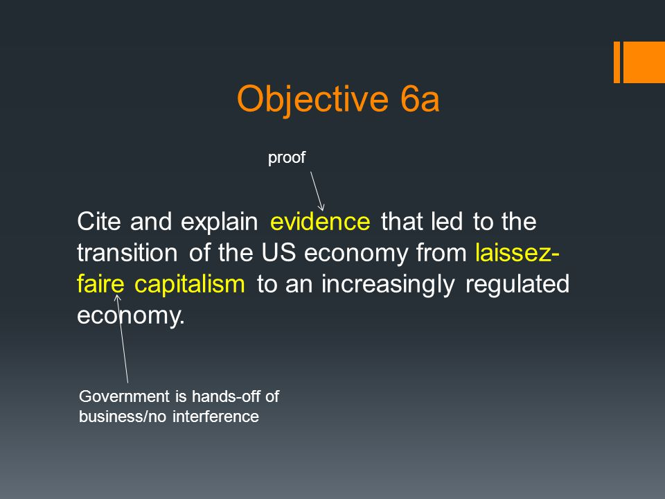 Objective 6a Cite and explain evidence that led to the transition of the US economy from laissez- faire capitalism to an increasingly regulated economy.