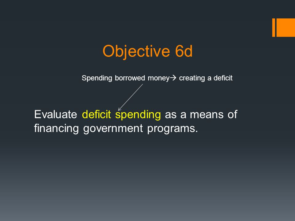 Objective 6d Evaluate deficit spending as a means of financing government programs.