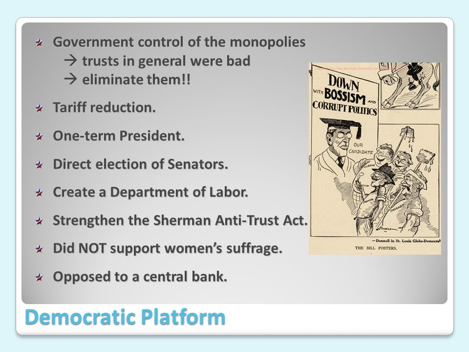 Democratic Platform Government control of the monopolies trusts in general were bad eliminate them!.