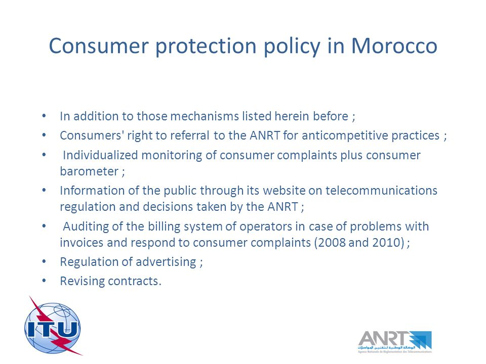 Consumer protection policy in Morocco In addition to those mechanisms listed herein before ; Consumers' right to referral to the ANRT for anticompetit