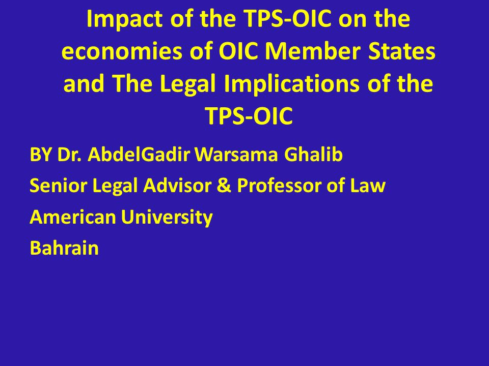 Impact of the TPS-OIC on the economies of OIC Member States and The Legal Implications of the TPS-OIC BY Dr.