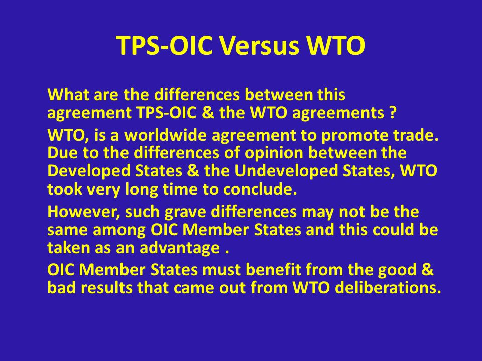 TPS-OIC Versus WTO What are the differences between this agreement TPS-OIC & the WTO agreements .