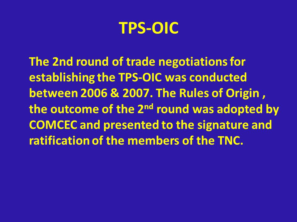 TPS-OIC The 2nd round of trade negotiations for establishing the TPS-OIC was conducted between 2006 & 2007.