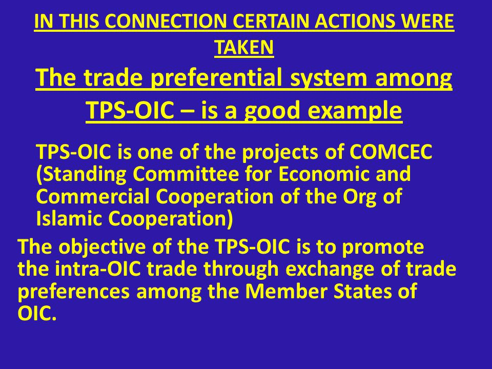 AGREEMENT ON TRADE PREFERENTIAL SYSTEM Promotion of trade among OIC Member States through the exchange of trade preferences on the basis of the following principles: - Ensuring equal & non-discriminatory treatment among all participating states.