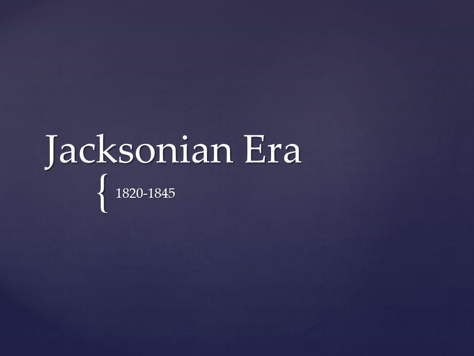 { Jacksonian Era 1820-1845