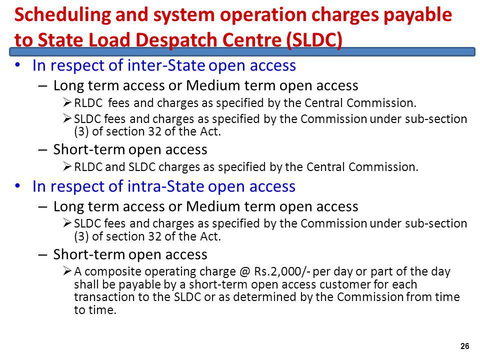 Scheduling and system operation charges payable to State Load Despatch Centre (SLDC) In respect of inter-State open access – Long term access or Medium term open access RLDC fees and charges as specified by the Central Commission.