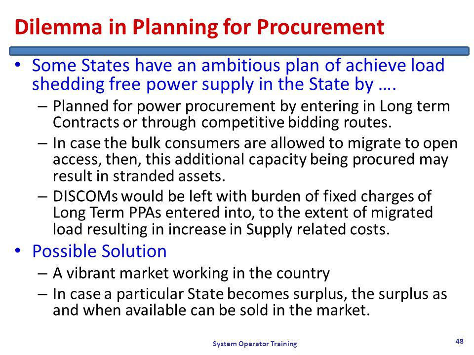 Dilemma in Planning for Procurement Some States have an ambitious plan of achieve load shedding free power supply in the State by ….