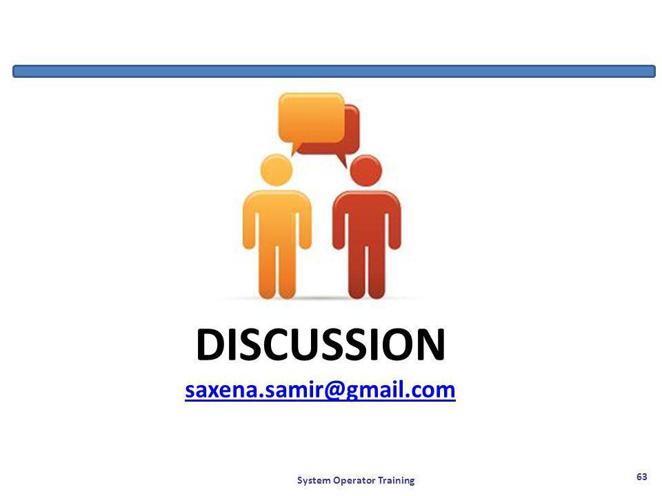 System Operator Training 63 DISCUSSION saxena.samir@gmail.com
