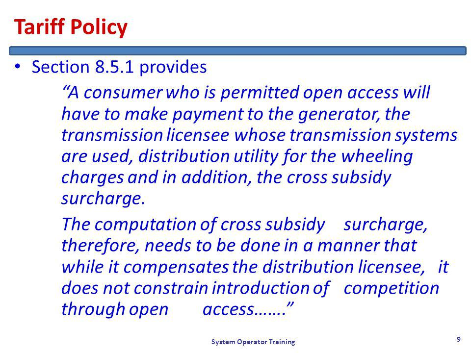 Tariff Policy Section 8.5.1 provides A consumer who is permitted open access will have to make payment to the generator, the transmission licensee whose transmission systems are used, distribution utility for the wheeling charges and in addition, the cross subsidy surcharge.
