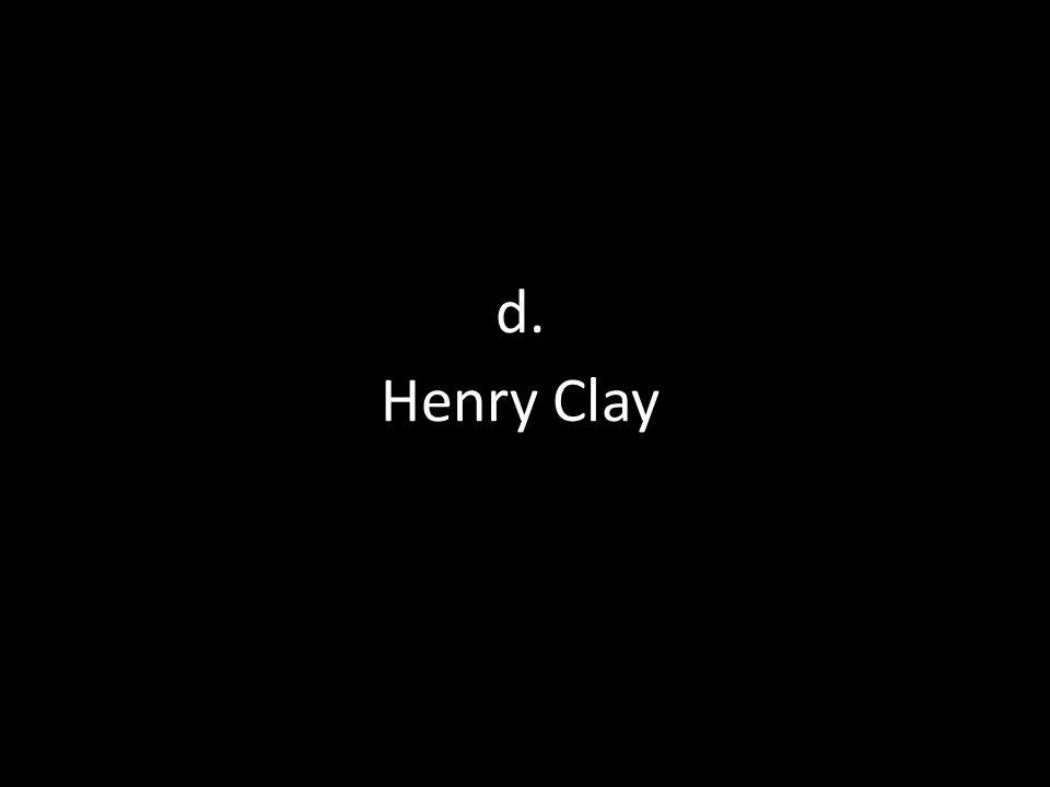 d. Henry Clay