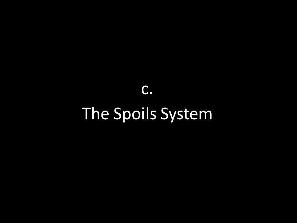 c. The Spoils System