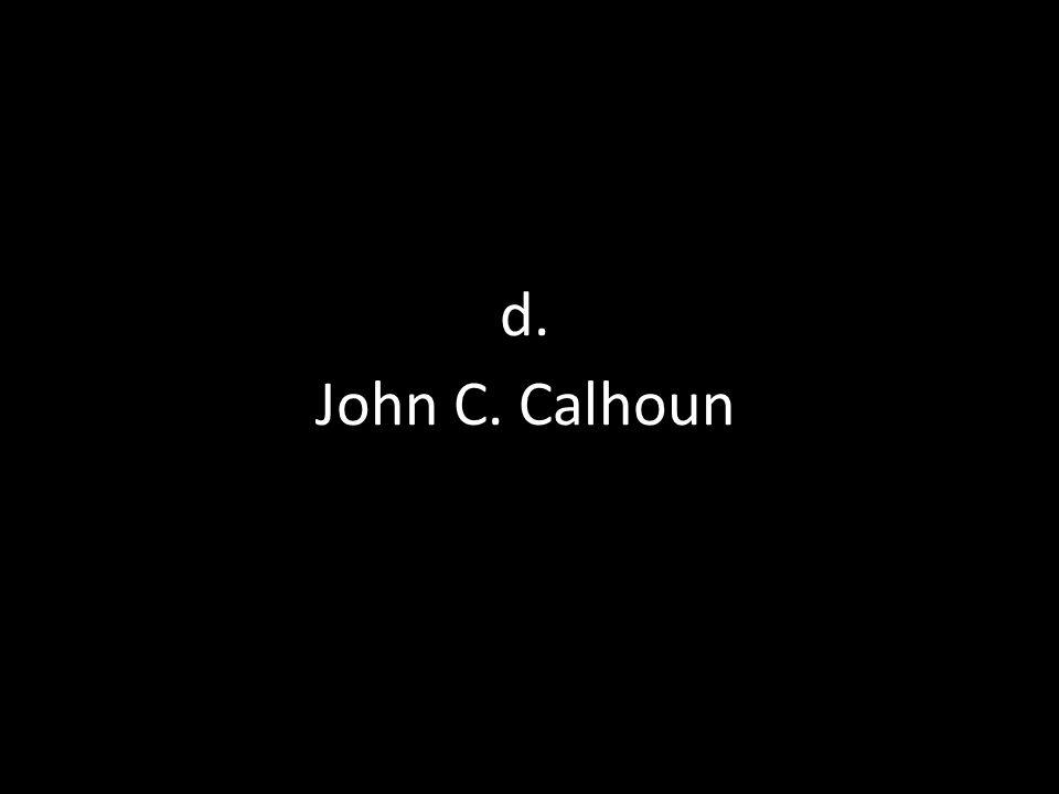 d. John C. Calhoun