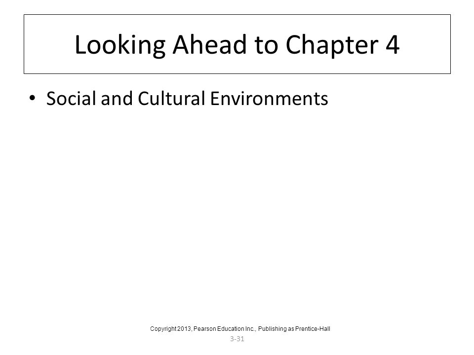 3-31 Looking Ahead to Chapter 4 Social and Cultural Environments Copyright 2013, Pearson Education Inc., Publishing as Prentice-Hall