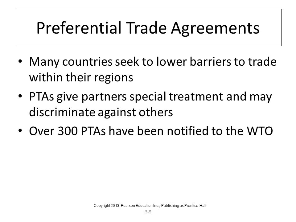 3-5 Many countries seek to lower barriers to trade within their regions PTAs give partners special treatment and may discriminate against others Over