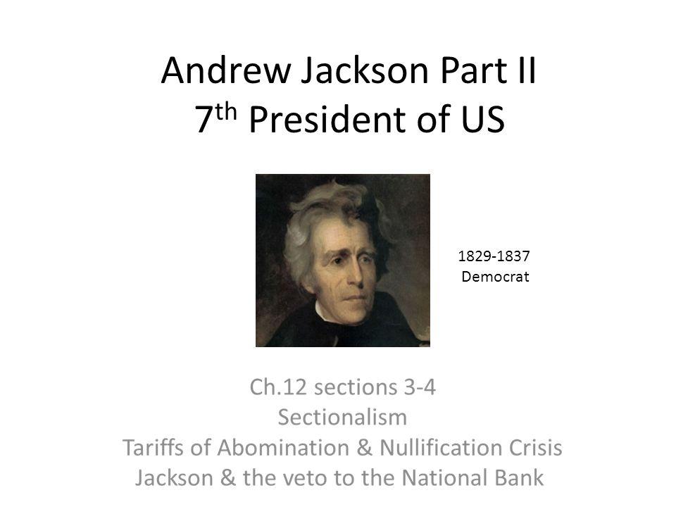 Andrew Jackson Part II 7 th President of US 1829-1837 Democrat