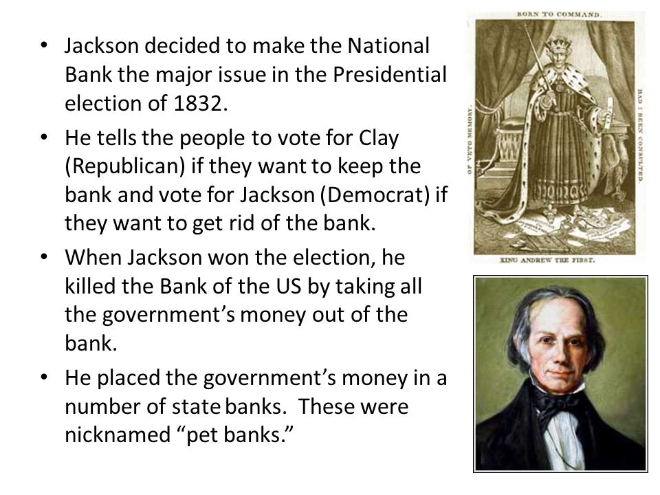 Jackson decided to make the National Bank the major issue in the Presidential election of 1832. He tells the people to vote for Clay (Republican) if t