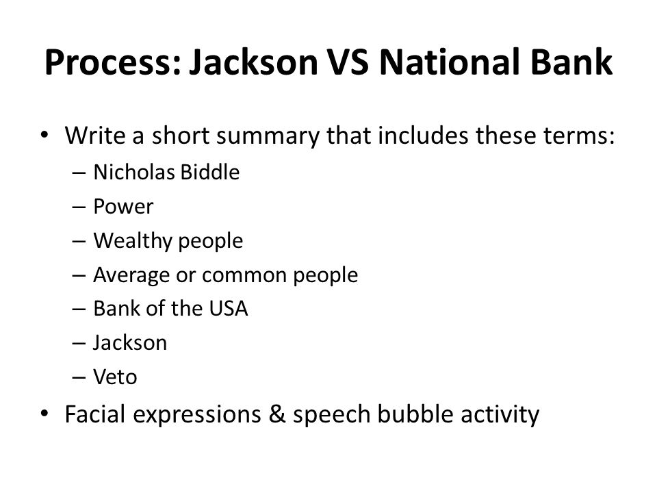 Process: Jackson VS National Bank Write a short summary that includes these terms: – Nicholas Biddle – Power – Wealthy people – Average or common peop