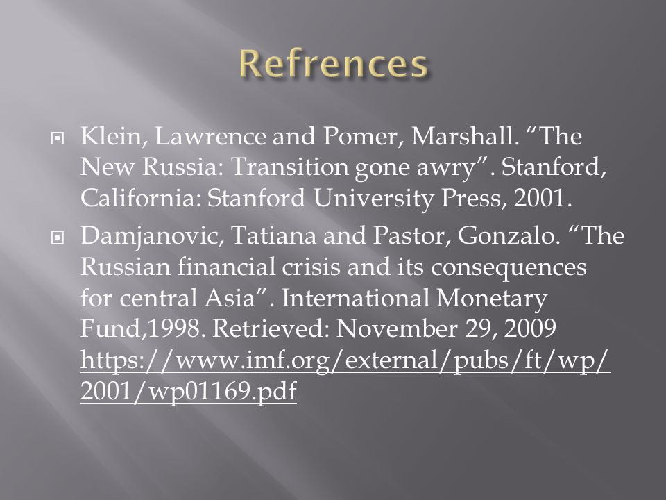 Klein, Lawrence and Pomer, Marshall. The New Russia: Transition gone awry. Stanford, California: Stanford University Press, 2001. Damjanovic, Tatiana