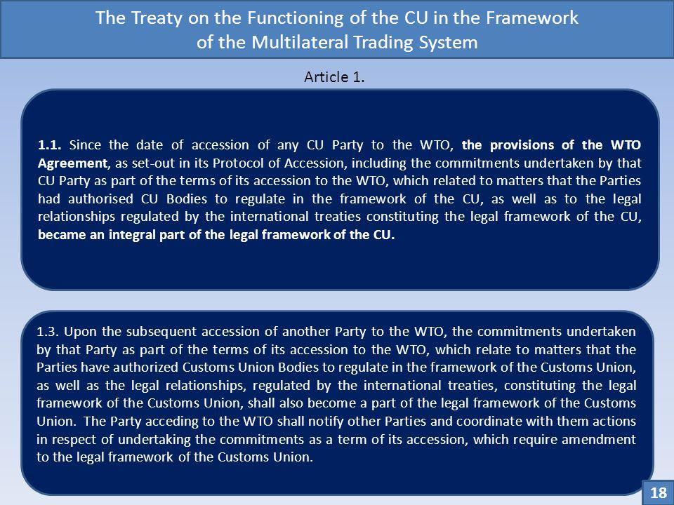 The Treaty on the Functioning of the CU in the Framework of the Multilateral Trading System 1.1. Since the date of accession of any CU Party to the WT