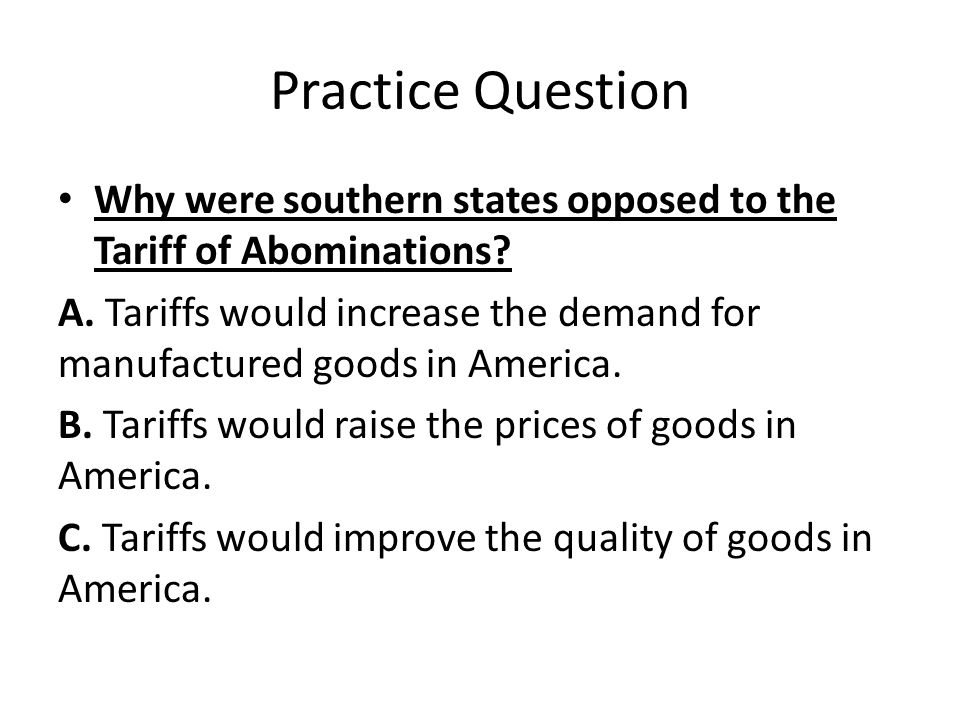 Practice Question Why were southern states opposed to the Tariff of Abominations.