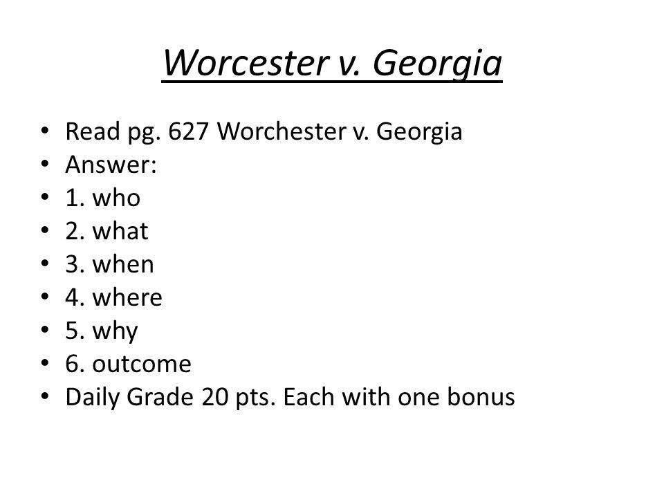 Worcester v. Georgia Read pg. 627 Worchester v. Georgia Answer: 1.