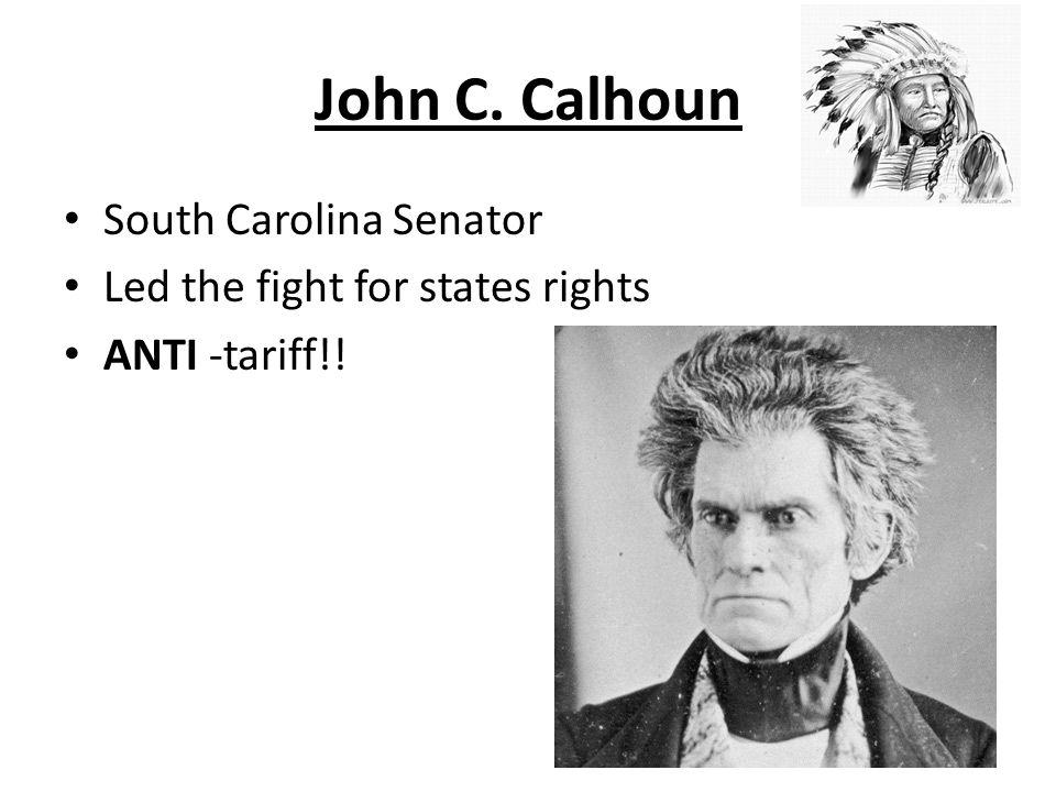 John C. Calhoun South Carolina Senator Led the fight for states rights ANTI -tariff!!