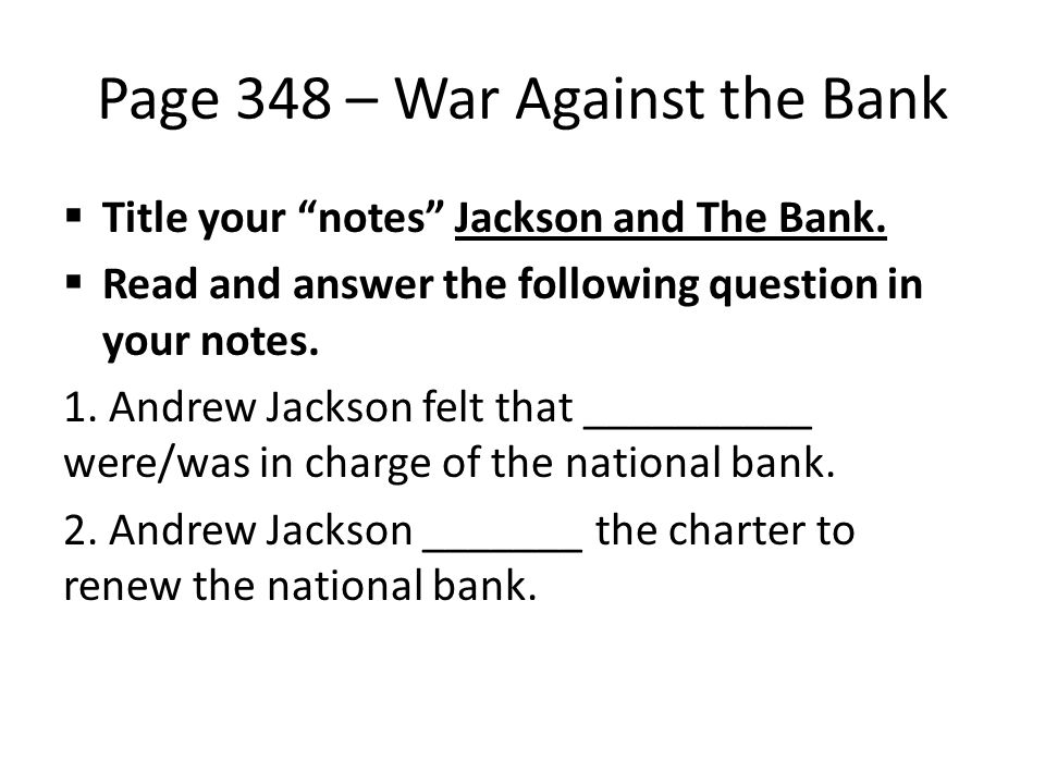 Page 348 – War Against the Bank Title your notes Jackson and The Bank.