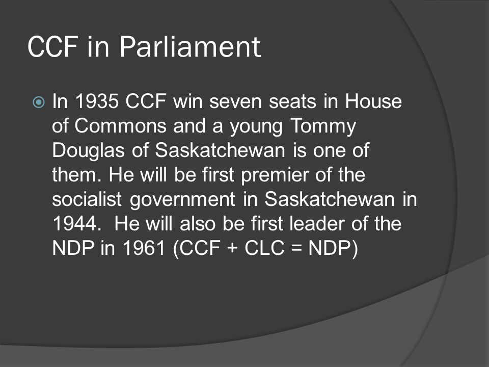 CCF in Parliament In 1935 CCF win seven seats in House of Commons and a young Tommy Douglas of Saskatchewan is one of them.