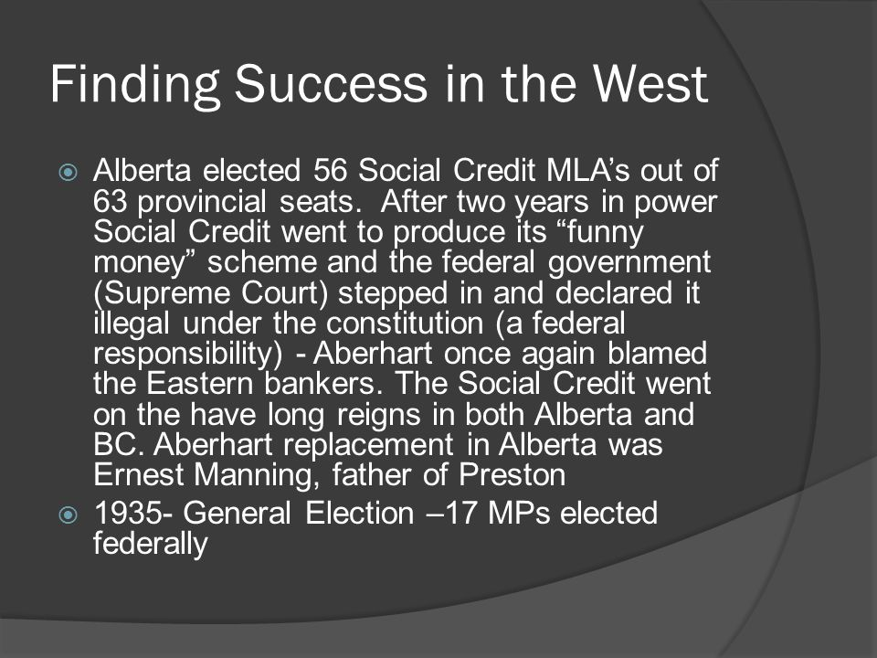 Finding Success in the West Alberta elected 56 Social Credit MLAs out of 63 provincial seats.