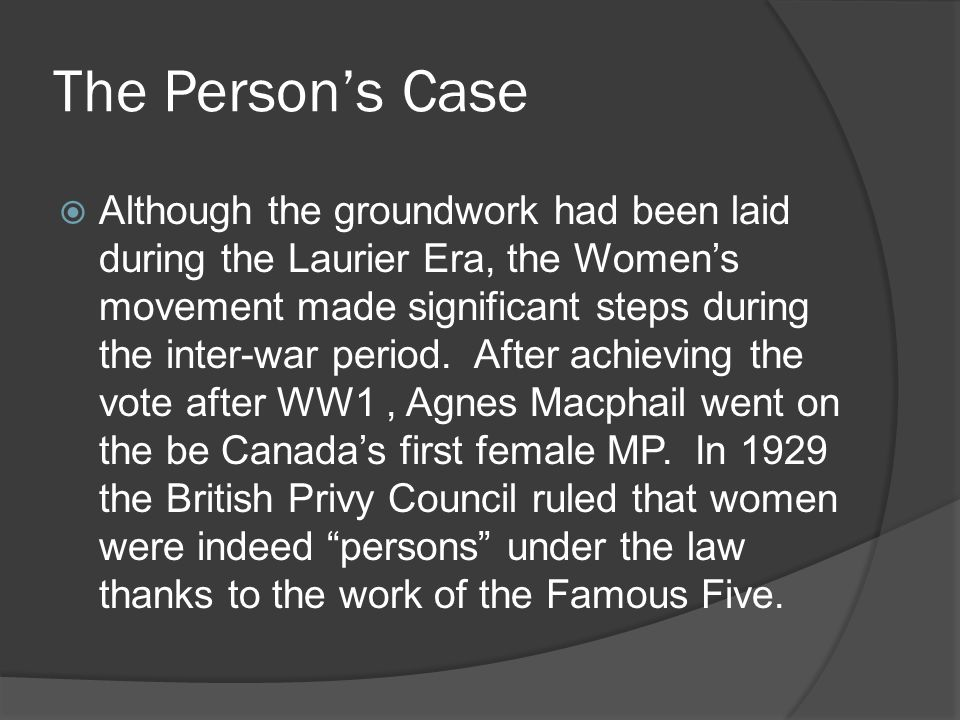 The Persons Case Although the groundwork had been laid during the Laurier Era, the Womens movement made significant steps during the inter-war period.