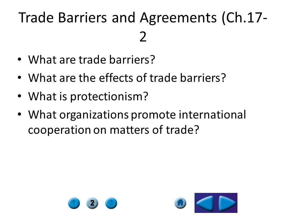 Trade Barriers and Agreements (Ch.17- 2 What are trade barriers? What are the effects of trade barriers? What is protectionism? What organizations pro