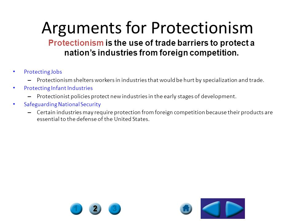 Protectionism is the use of trade barriers to protect a nations industries from foreign competition. Arguments for Protectionism Protecting Jobs – Pro