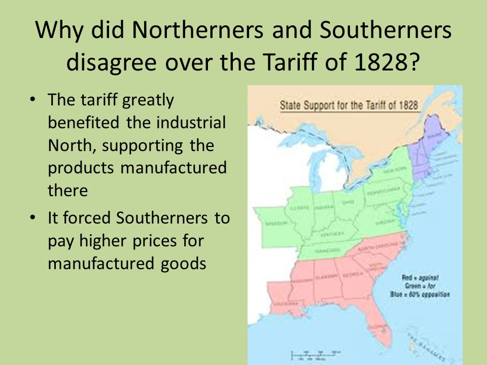 Why did Northerners and Southerners disagree over the Tariff of 1828? The tariff greatly benefited the industrial North, supporting the products manuf