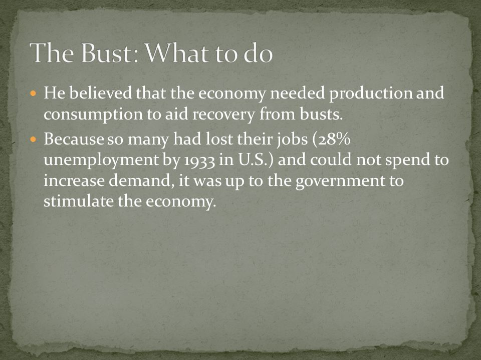 He believed that the economy needed production and consumption to aid recovery from busts.