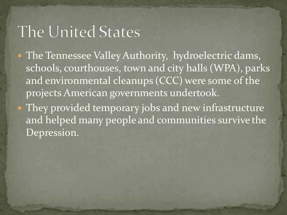 The Tennessee Valley Authority, hydroelectric dams, schools, courthouses, town and city halls (WPA), parks and environmental cleanups (CCC) were some of the projects American governments undertook.