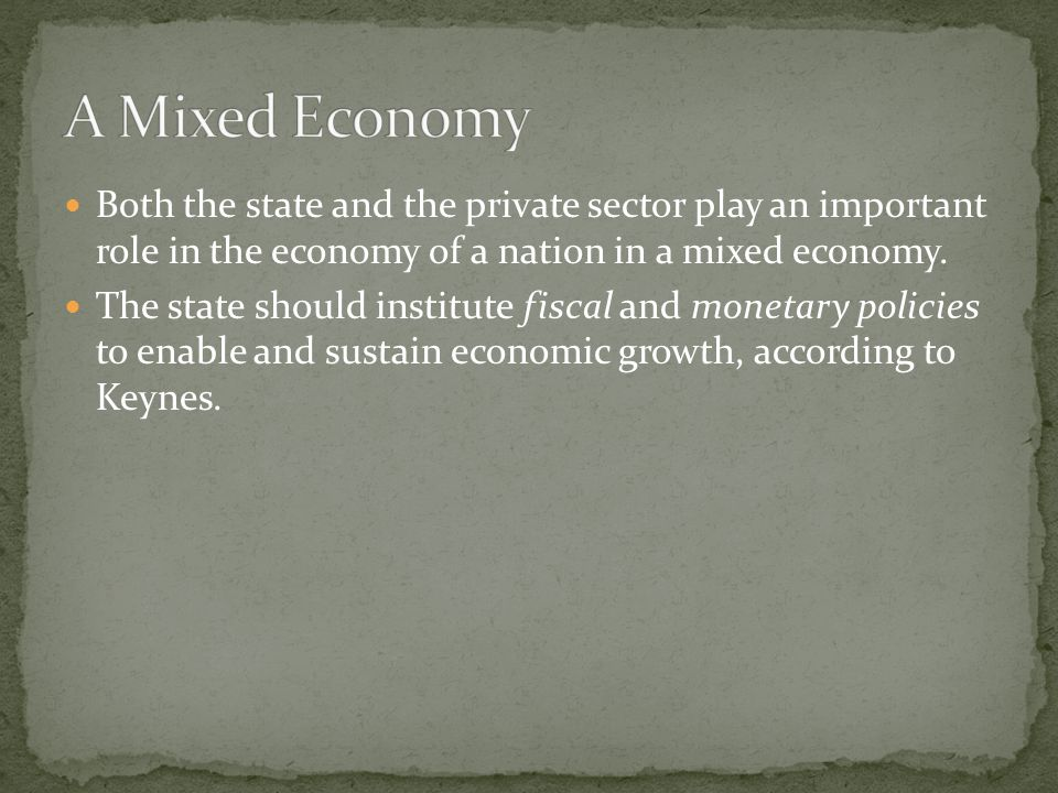 Both the state and the private sector play an important role in the economy of a nation in a mixed economy.