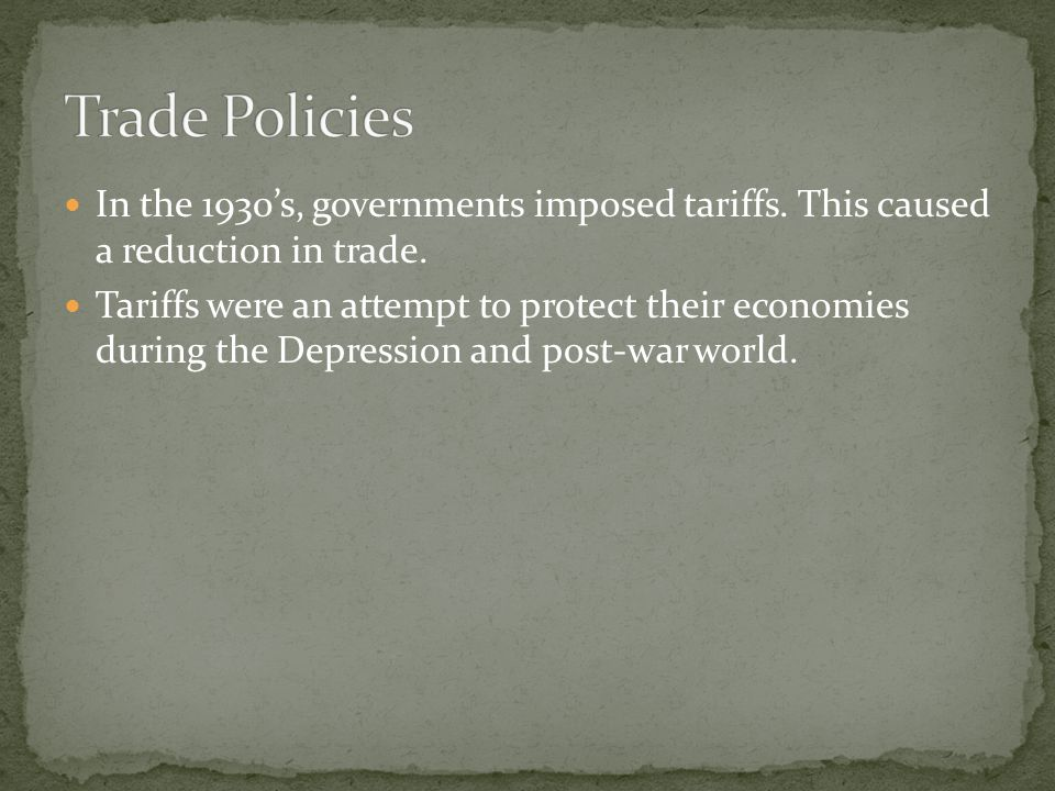 In the 1930s, governments imposed tariffs. This caused a reduction in trade.